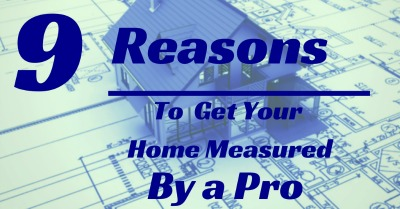 Top 9 reasons you should get your home measured by a professional