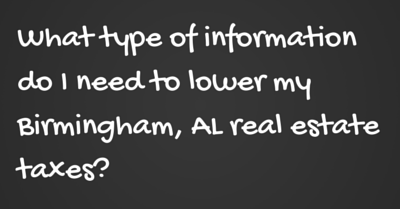 What type of information do I need to lower my Birmingham, AL real estate taxes?
