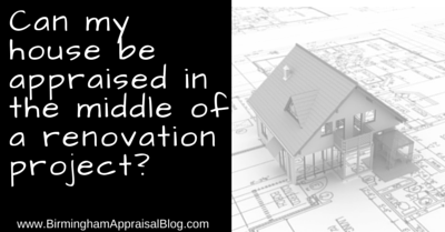 Can my house be appraised in the middle of a renovation project?