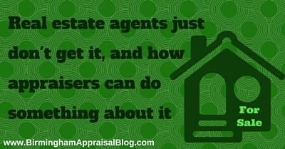 Real estate agents just don't get it, and how appraisers can do something about it (1)