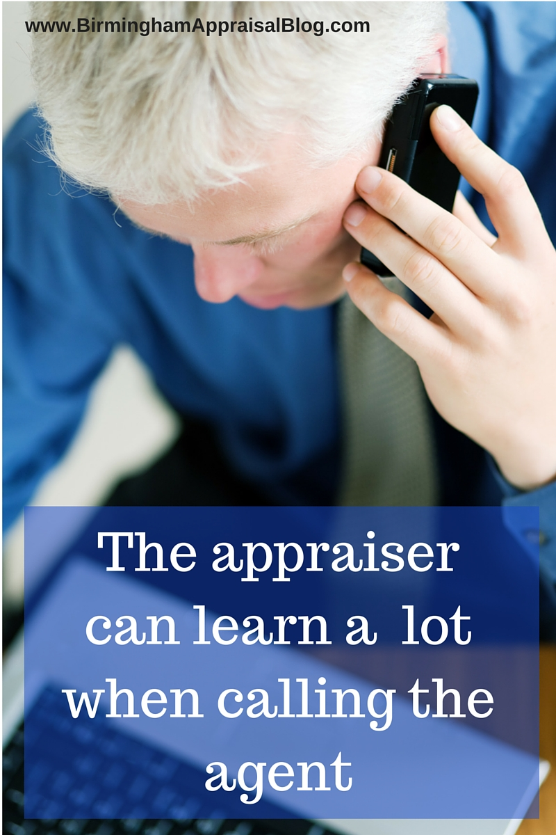 The appraiser can learn a lot when calling the agent