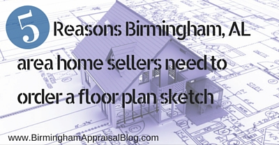 5 Reasons Birmingham, AL area home sellers should order a floor plan sketch