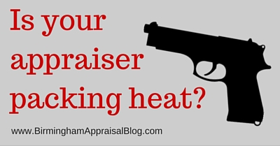 Is your appraiser packing heat?