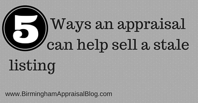 5 Ways an appraisal can help sell a stale listing