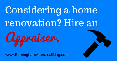 Considering a home renovation? Hire an appraiser.