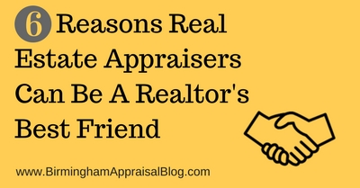 6 Reasons Real Estate Appraisers Can Be A Realtor's Best Friend