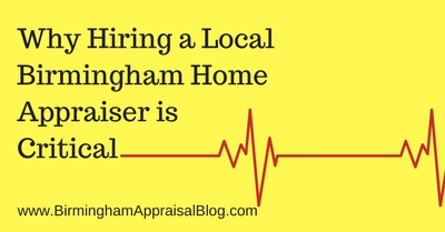 Why Hiring a Local Birmingham Home Appraiser is Critical