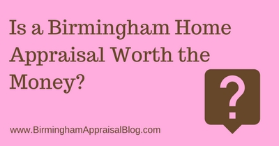 Is a Birmingham Home Appraisal Worth the Money?