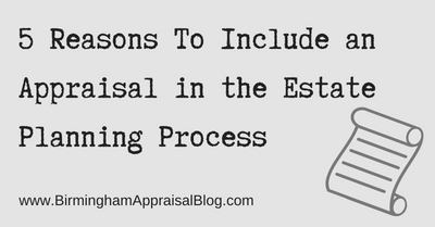 5 Reasons To Include an Appraisal in the Estate Planning Process