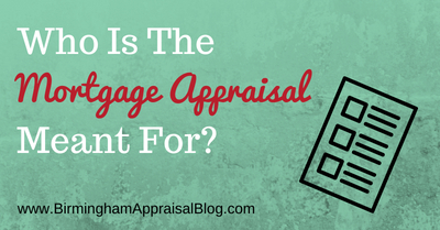 Who Is The Mortgage Appraisal Meant For?
