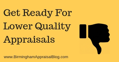Get Ready For Lower Quality Appraisals