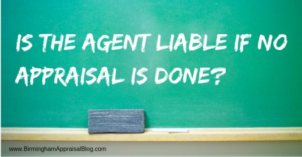 Is The Real Estate Agent Liable If No Appraisal Is Done