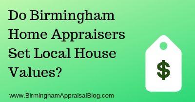 Do Birmingham Home Appraisers Set Local House Values_